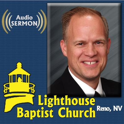 Lighthouse Baptist Church - Reno, NV - Audio Podcast