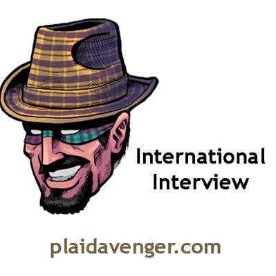 The Plaid Avenger's International Interviews