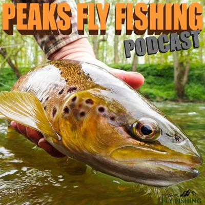 Peaks Fly Fishing Podcast