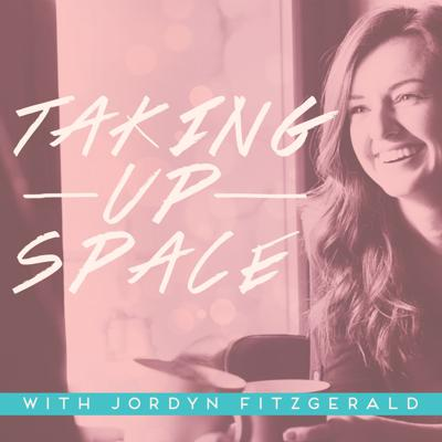 Taking Up Space with Jordyn Fitzgerald