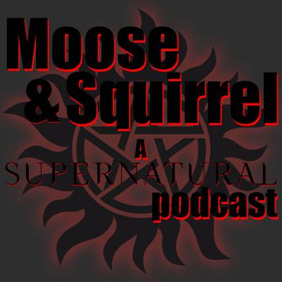 Moose and Squirrel: A Supernatural Podcast