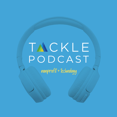 TACKLE PODCAST :: Nonprofits + Technology