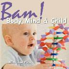 -BAM! Body, Mind and Child - Preparing Your Child's Body and Mind for Life!