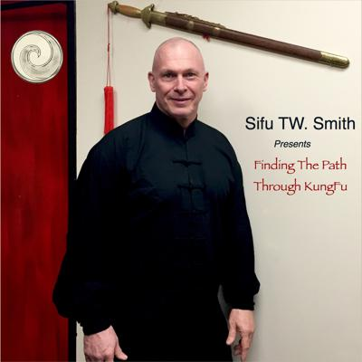 Sifu TW Smith | Finding the Path Thru KungFu