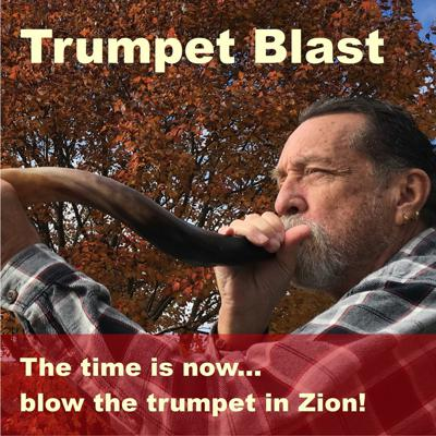 The time is now... blow the trumpet in Zion!