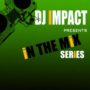 DJ IMPACT PRESENTS: IN THE MIX SERIES