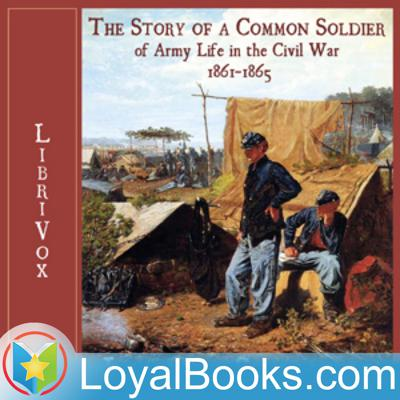 The Story of a Common Soldier of Army Life in the Civil War, 1861-1865 by Leander Stillwell
