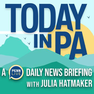 Today in PA | A PennLive daily news briefing with Julia Hatmaker