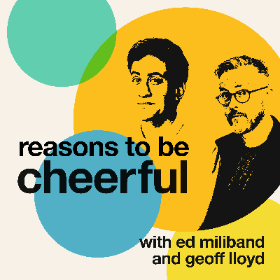 Reasons to be Cheerful with Ed Miliband and Geoff Lloyd