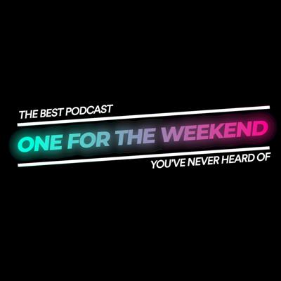 One For The Weekend Podcast
