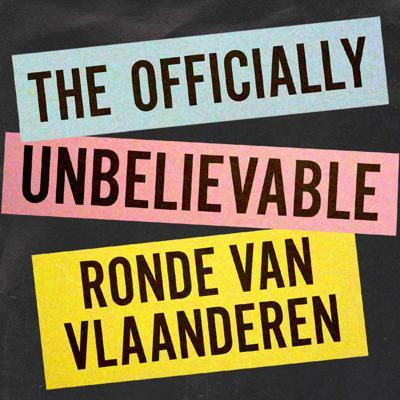Cover art for A Rouleur Podcast Special: The Officially Unbelievable Ronde van Vlaanderen