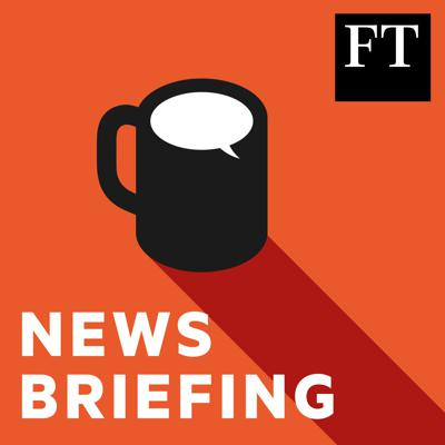 A rundown of the most important global business stories you need to know for the coming day, from the newsroom of the Financial Times. Available every weekday morning.