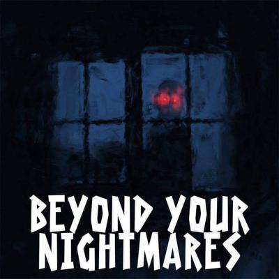 BEYOND YOUR NIGHTMARES is a mix of scary creepypasta stories and those mysteries that make the hairs on the back of your neck stand up. Episode released fortnightly.