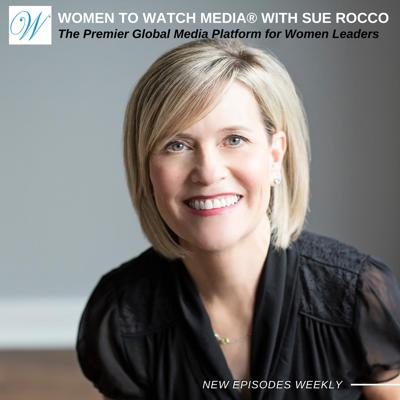 Women to Watch Media® with Sue Rocco