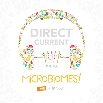 Cover art for S3 E5: Microbiomes! Live at AAAS