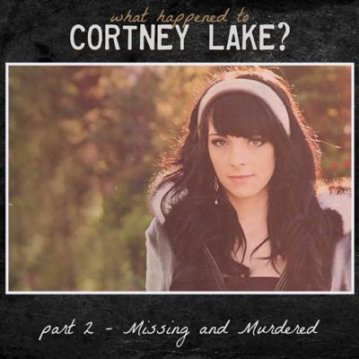 Cover art for What Happened to Cortney Lake - Part 2 - Missing and Murdered