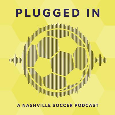 Plugged In: A Nashville Soccer Podcast