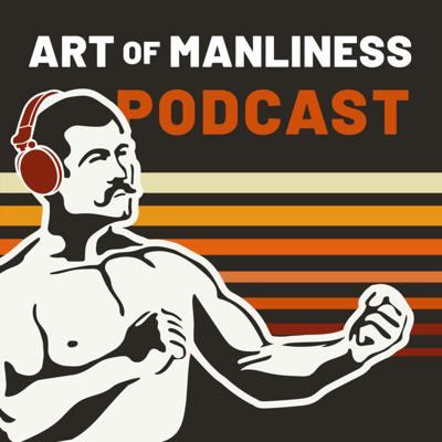 Podcast by The Art of Manliness