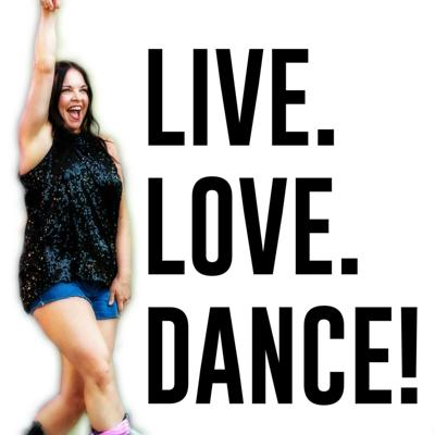 Live. Love. Dance!  Podcast