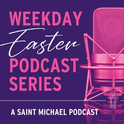 Saint Michael Easter Podcast Series