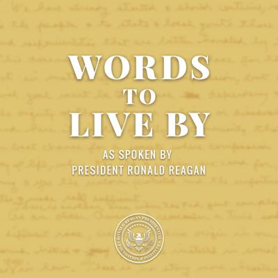 An audio podcast featuring Ronald Reagan speeches and radio addresses from the 1960s through the 1990s. A new Words to Live By Podcast will be posted every Tuesday.