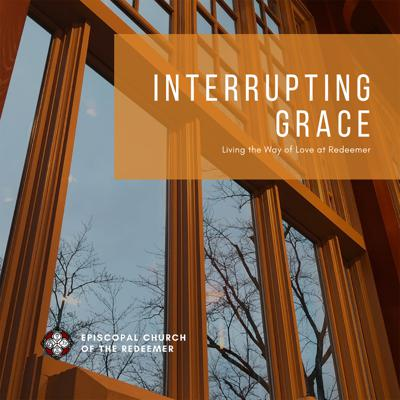 Interrupting Grace: Living The Way of Love at Redeemer