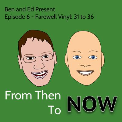 Ben and Ed Present: From Then To NOW
