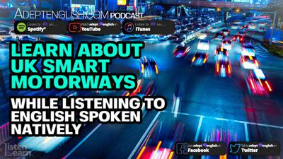 Cover art for Learn About UK Smart Motorways While Listening To English Spoken Natively Ep 340