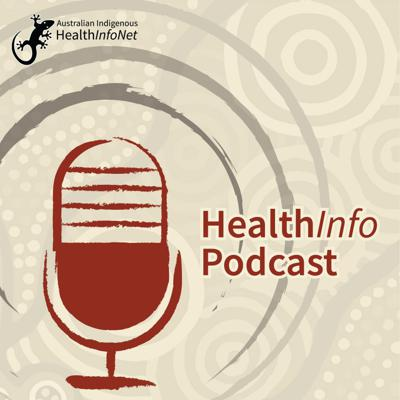 HealthInfoPodcast hosted by Australian Indigenous HealthInfoNet