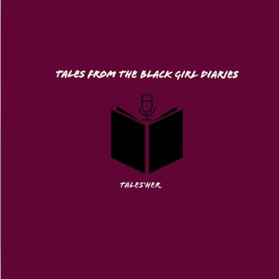 Tales from the black girl diaries is a podcast centered around the everyday struggles of being a woman. This podcast will discuss a variety of topics from love, pain, relationships, Motherhood, Hiphop and Pop Culture