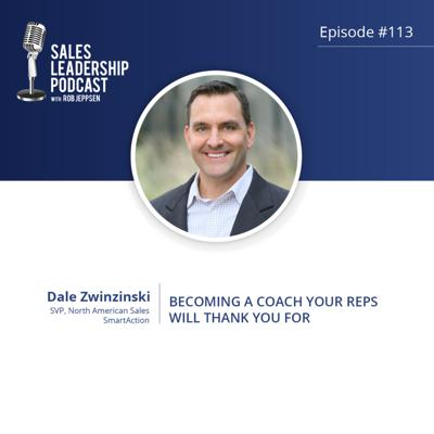 Cover art for Episode 113: #113: Dale Zwinzinski of SmartAction — Becoming a Coach Your Reps Will Thank You For
