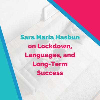Cover art for Sara Maria Hasbun on Lockdown, Languages, and Long-Term Success