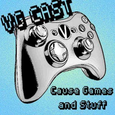 VG Cast: Cause Games and Stuff