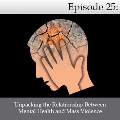 Cover art for Unpacking the Relationship Between Mental Illness and Mass Violence