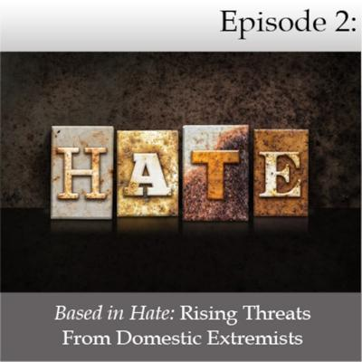 Cover art for Based in Hate: Rising Threats From Domestic Extremists