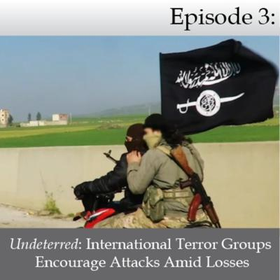 Cover art for Undeterred: International Terror Groups Encourage Attacks Amid Losses