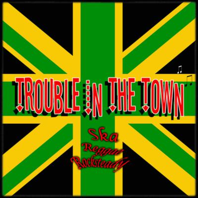 Trouble in the Town - Ska, Rocksteady, Reggae,