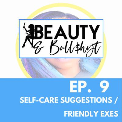 Cover art for Ep. 9: Self-Care Suggestions / Friendly Exes