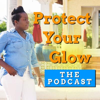 Protect Your Glow: The Podcast