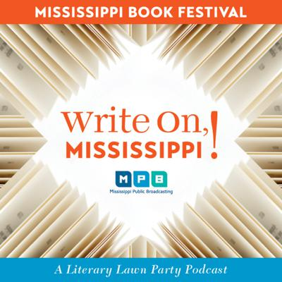 Pour yourself a sweet tea, pull up a lawn chair, and turn the page with us. You're listening to Write on, Mississippi. A podcast taking you inside the minds of America's most treasured wordsmiths. Brought to you through a partnership of the Mississippi Book Festival — the South's literary lawn party — and Mississippi Public Broadcasting. See acast.com/privacy for privacy and opt-out information.