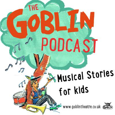 The Goblin Podcast - Musical Stories for Kids
