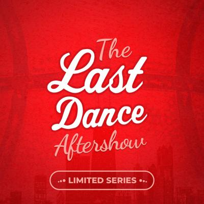 The Last Dance Aftershow is a weekly podcast on