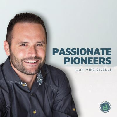 Passionate Pioneers with Mike Biselli