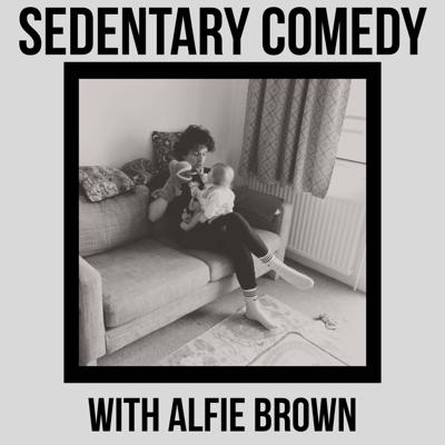 Sedentary Comedy with Alfie Brown