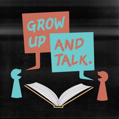 Grow Up and Talk