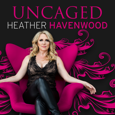 UnCaged™ Radio with Heather Havenwood