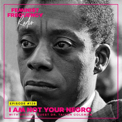 Cover art for FFR 128: I Am Not Your Negro