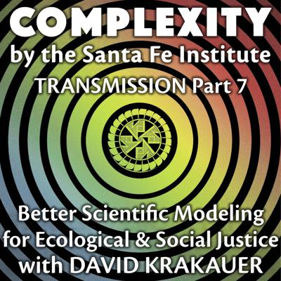 Cover art for Better Scientific Modeling for Ecological & Social Justice with David Krakauer (Transmission Series Ep. 7)