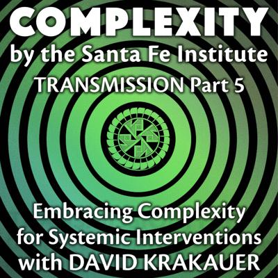 Cover art for Embracing Complexity for Systemic Interventions with David Krakauer (Transmission Series Ep. 5)