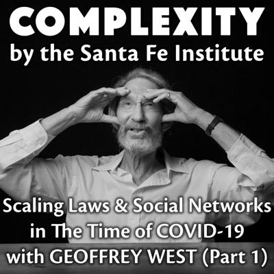 Cover art for Scaling Laws & Social Networks in The Time of COVID-19 with Geoffrey West (Part 1)